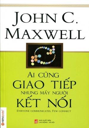 AI CŨNG GIAO TIẾP NHƯNG MẤY NGƯỜI KẾT NỐI (JOHN C.MAXWELL)