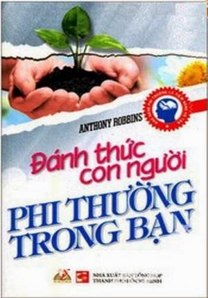 ĐÁNH THỨC CON NGƯỜI PHI THƯỜNG TRONG BẠN (ANTHONY ROBBINS)