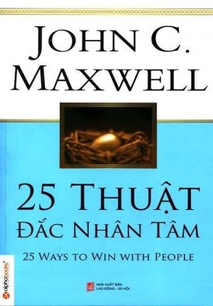 25 THUẬT ĐẮC NHÂN TÂM (JOHN C. MAXWELL)