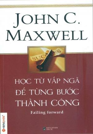 HỌC TỪ VẤP NGÃ ĐỂ TỪNG BƯỚC THÀNH CÔNG (JOHN C. MAXWELL)