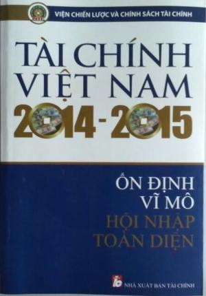 TÀI CHÍNH VIỆT NAM 2014 - 2015 ỔN ĐỊNH VĨ MÔ HỘI NHẬP TOÀN DIỆN (VIỆN CHIẾN LƯỢC VÀ CHÍNH SÁCH TÀI CHÍNH)