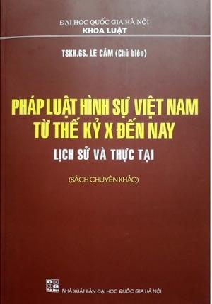 SÁCH PHÁP LUẬT HÌNH SỰ VIỆT NAM TỪ THẾ KỶ X ĐẾN NAY LỊCH SỬ VÀ THỰC TẠI (SÁCH CHUYÊN KHẢO)