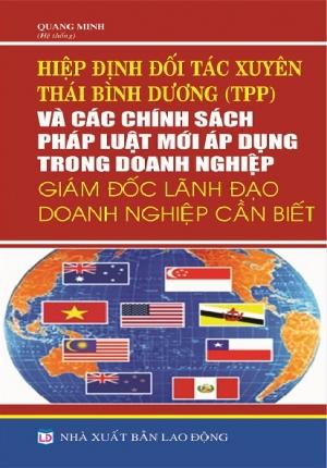 HIỆP ĐỊNH TPP VÀ CÁC CHÍNH SÁCH PHÁP LUẬT MỚI ÁP DỤNG TRONG DOANH NGHIỆP GIÁM ĐỐC DOANH NGHIỆP CẦN BIẾT