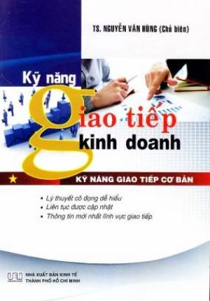 KỸ NĂNG GIAO TIẾP TRONG KINH DOANH (TS. NGUYỄN VĂN HÙNG)